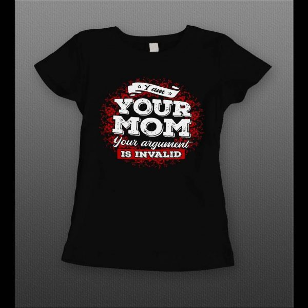 """LADIES STYLE MOTHERS DAY """"I AM MOM YOUR ARGUMENT IS INVALID"""" SHIRT"""