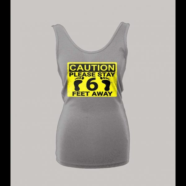 LADIES STYLE SOCIAL DISTANCING CAUTION PLEASE STAY 6 FEET AWAY SHIRT/ TANK TOP