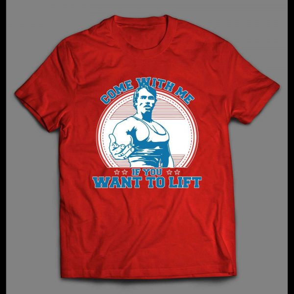 COME WITH ME IF YOU WANT TO LIFT WORKOUT GYM SHIRT