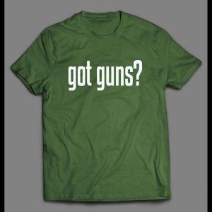 GOT GUNS? 2ND AMENEDMENT HIGH QUALITY SHIRT