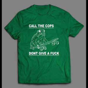 CALL THE COPS DON'T GIVE A FU*K FROGGY SHIRT