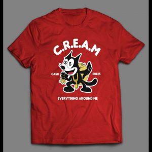 HIP HOP FELIX THE CAT C.R.E.A.M CASH RULES EVERYTHING AROUND ME SHIRT