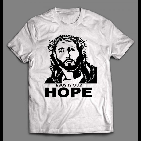 JESUS IS HOPE HIGH QUALITY CHRISTIAN SHIRT