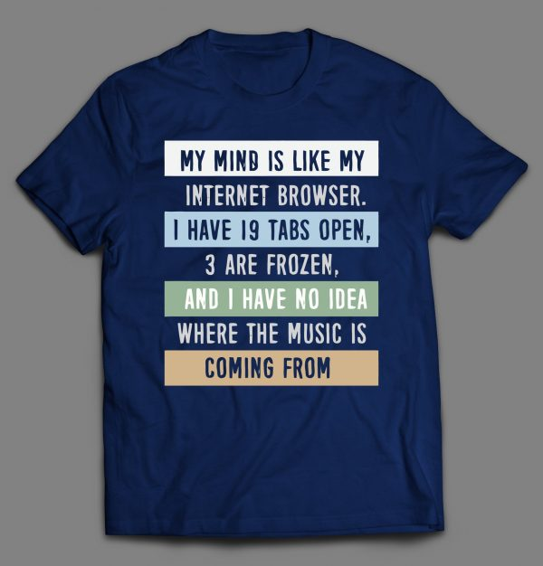 MY MIND IS LIKE MY INTERNET BROWSER FUNNY SHIRT