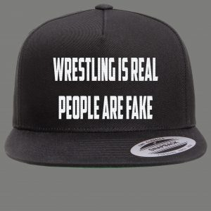 WRESTLING IS REAL PEOPLE ARE FAKE SNAPBACK PARODY QUALITY HAT