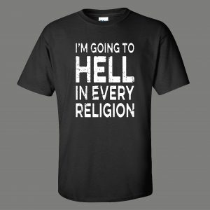 IM GOING TO HELL IN EVERY RELIGION FUNNY OLDSKOOL QUALITY SHIRT